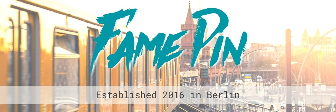 Fame Pin Established 2016 in Berlin